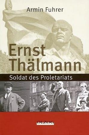 Armin Fuhrer: Ernst Thälmann: Soldat des Proletariats