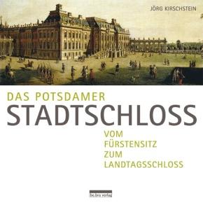 Jörg Kirschstein: Das Potsdamer Stadtschloss