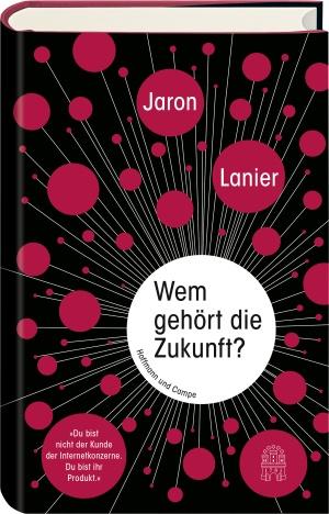 """Jaron Lanier: Wem gehört die Zukunft?"""""""