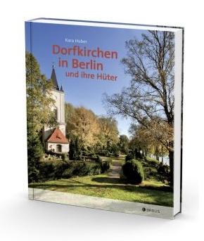 Kara Huber (Hrsg.): Dorfkirchen in Berlin und ihre Hüter