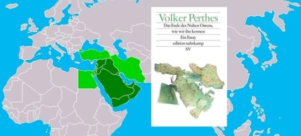 Volker Perthes: Das Ende des Nahen Ostens