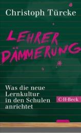 Christoph Türcke: Lehrerdämmerung