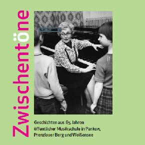 Zwischentöne -Geschichten aus 65 Jahren öffentlicher Musikschule in Pankow, Prenzlauer Berg und Weißensee