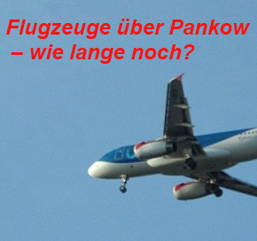 Flugzeuge über Pankow - wie lange noch?