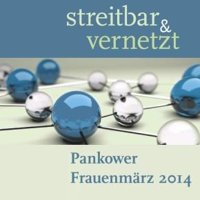 Streitbar & Vernetzt - Pankower Frauenmärz 2014