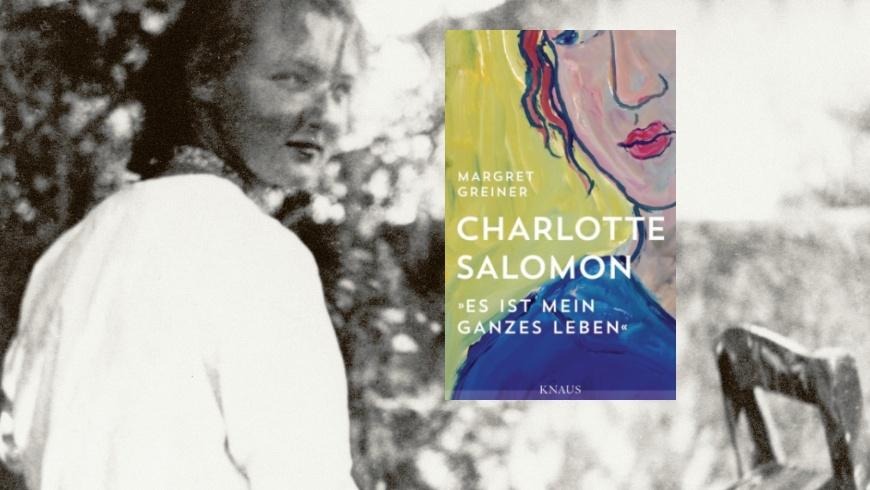 """Charlotte Salomon """"Es ist mein ganzes Leben"""""""