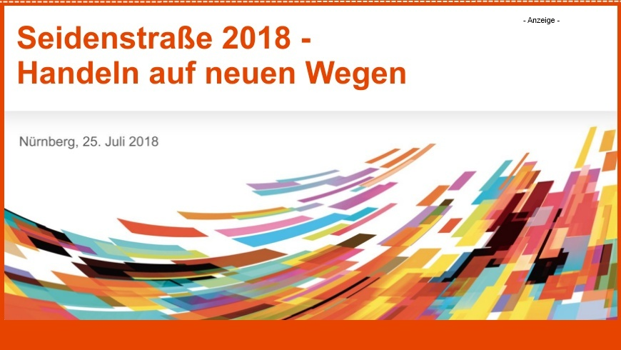Seidenstrasse 2018: Handeln auf neuen Wegen - 25.7.2018 - NürnbergMesse NCC Mitte – Saal Brüssel 90471 Nürnberg