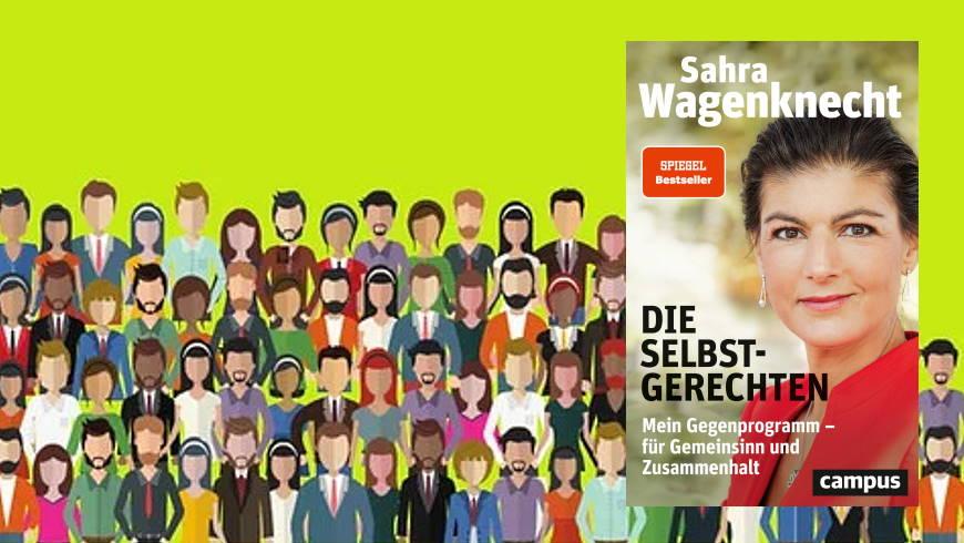 Sahra Wagenknecht : Die Selbst-Gerechten